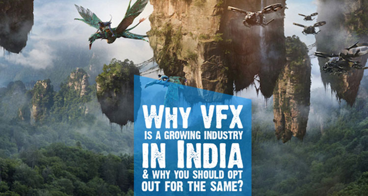 Why VFX is a growing industry in India & why you should opt out for the same?