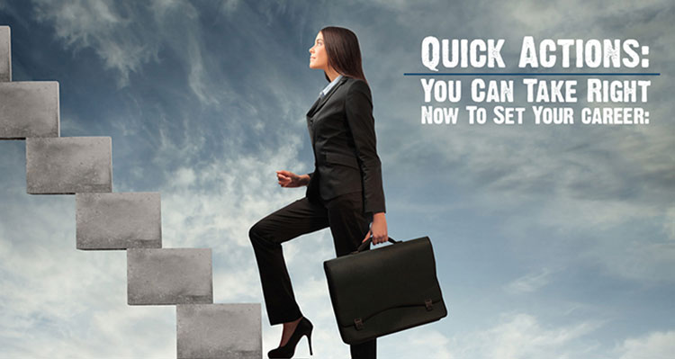 Quick Actions: You Can Take Right Now To Set Your career