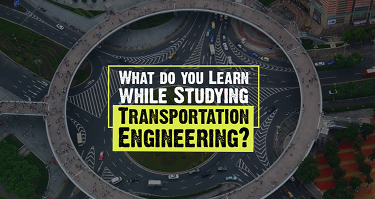 What do you Learn while Studying Transportation Engineering?